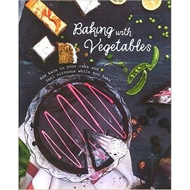 Baking with Vegetables [Hardcover] [Aug 07, 2015] Parragon Books