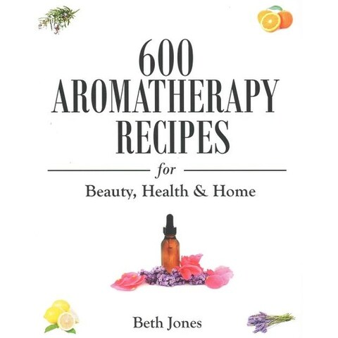 600 Aromatherapy Recipes - Beth Jones