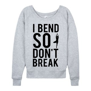 I Bend So I Dont Break - Ladies Lightweight French Terry Pullover