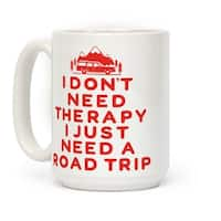 I Don't Need Therapy I Just Need A Road Trip White 15 Ounce Ceramic Coffee Mug by LookHUMAN