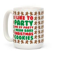 I Like To Party And By Party I Mean Bake Christmas Cookies White 15 Ounce Ceramic Coffee Mug by LookHUMAN