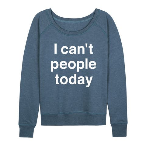 I Can't People Today - Ladies French Terry Pullover