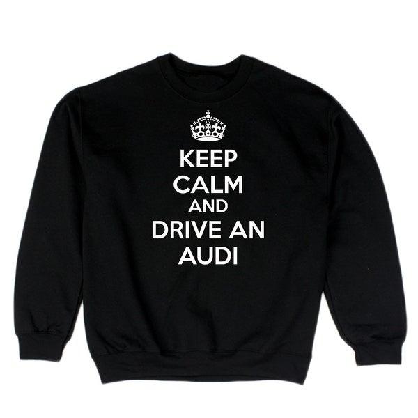 Keep Calm And Drive An Audi Men's Sweatshirt