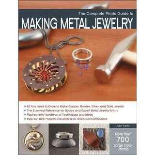 Complete Photo Guide to Making Metal Jewelry - John Sartin