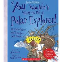 Polar Explorer Revised Edition You Wouldnt Want To Be A