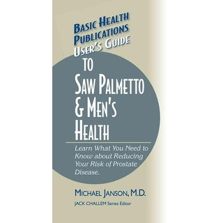 User's Guide to Saw Palmetto & Men's Health - Michael Janson