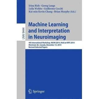 Machine Learning and Interpretation in Neuroimaging - Irina Rish, Georg Langs, et al.
