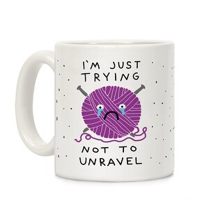 I'm Just Trying To Not Unravel White 11OZ Coffee Mug by LookHUMAN