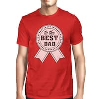 To The Best Dad Mens Red Funny Fathers Day T-Shirt Unique Dad Gifts