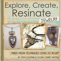 Explore; Create; Resinate Jewelry - Ice Resin Mixed Media Technique Book