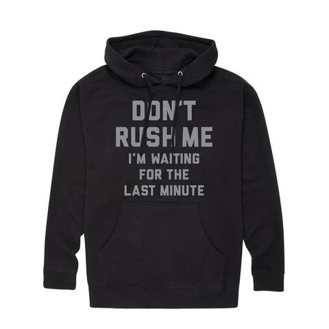Don't Rush Me Last Minute - Adult Pullover Hood