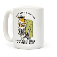 LookHUMAN I Don't Want a Real Man I want 3 Corgis in a Trench Coat White 15 Ounce Ceramic Coffee Mug