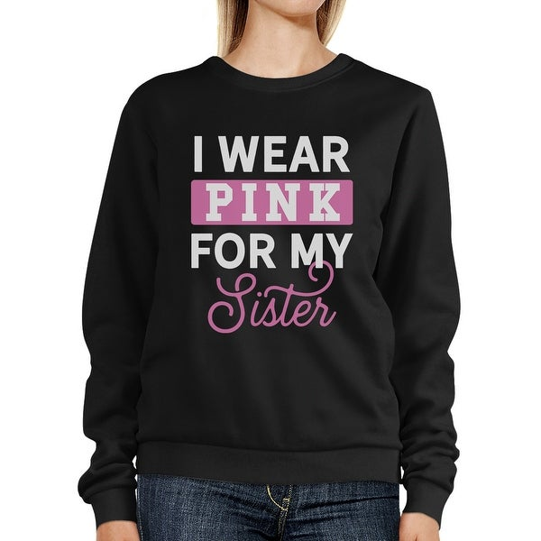 515d74dd I Wear Pink For My Sister Sweatshirt For Breast Cancer Awareness