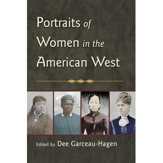 Portraits Of Women In The American West - Dee Garceau-Hagen