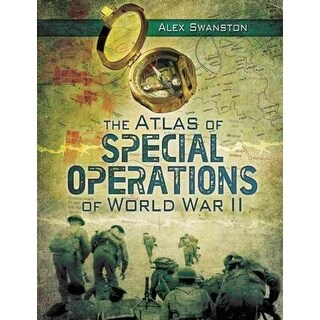 Atlas of Special Operations of World War II - Alexander Swanston