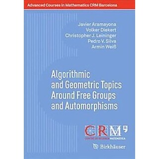 Algorithmic and Geometric Topics Around Free Groups and Automorphisms - Pedro V. Silva, Volker Diekert, et al.