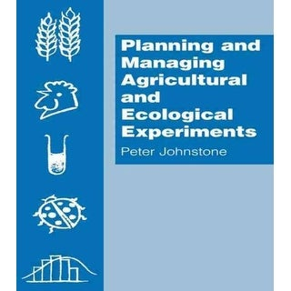 Planning and Managing Agricultural and Ecological Experiments - P. Johnstone