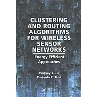 Clustering and Routing Algorithms for Wireless Sensor Networks - Prasanta K. Jana, Pratyay Kuila