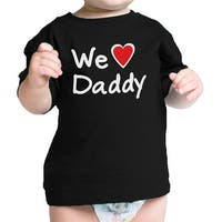 We Love Dad Black Funny Design Baby T-Shirt Cute Baby Shower Gifts