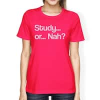 Study Nah Women Hot Pink Tee Funny Quote Cotton T-Shirt For College