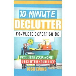 10-minute Declutter Complete Expert Guide - Josh Evans