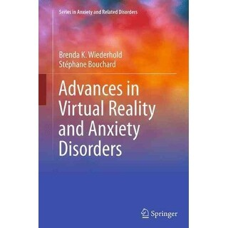 Advances in Virtual Reality and Anxiety Disorders - Brenda K. Wiederhold, Stephane Bouchard