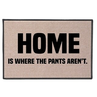 """Home Is Where The Pants Aren't Doormat - Standard Size Welcome Door Mat - 27"""" x 18"""""""