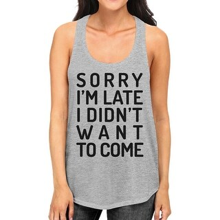 Sorry I'm Late Womens Grey Funny Graphic Tanks Hilarious Gift Shirt
