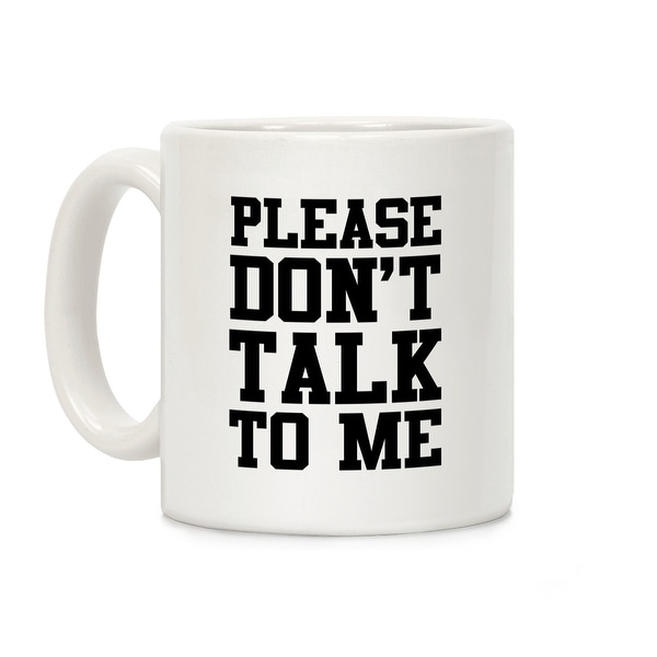 cfe34547f47 Shop Please Don't Talk to Me White 11 Ounce Ceramic Coffee Mug by LookHUMAN  - Free Shipping On Orders Over $45 - Overstock - 21262611