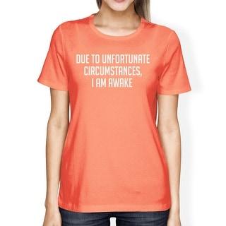 Unfortunate Circumstances Woman Peach Shirt Funny Typographic Tee