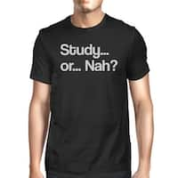 Study Or Nah Mens Black Funny Saying T-Shirt Round Neck Cotton Tee
