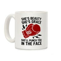 She's Beauty She's Grace She'll Punch You In The Face White 11 Ounce Ceramic Coffee Mug by LookHUMAN