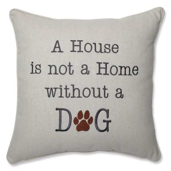 "16.5"" A House is Not a Home without a Dog Decorative Throw Pillow"