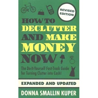 How to Declutter and Make Money Now - Donna Smallin Kuper