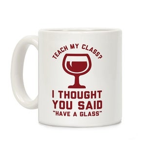 Teach my Class White 11 Ounce Ceramic Coffee Mug by LookHUMAN