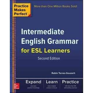 Practice Makes Perfect Intermediate English Grammar for ESL Learners - Robin Torres-Gouzerh