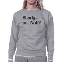 Study Nah Grey Unisex Funny Graphic Sweatshirt Pullover Round Neck