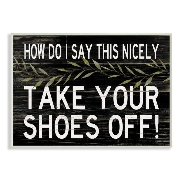 Stupell Industries Take Your Shoes Off Phrase Funny Home Welcome Sign Wood Wall Art Black Overstock 31619153
