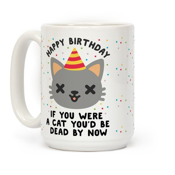 White Cat Were Ceramic Coffee Birthday Ounce Lookhuman If Happy A Mug 15 You E29IDH