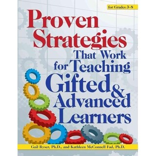 Proven Strategies That Work for Teaching Gifted & Advanced Learners for Grades 3-8 - Gail Ryser, Kathleen Fad McConnell