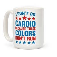 LookHUMAN I Don't Do Cardio Because These Colors Don't Run White 15 Ounce Ceramic Coffee Mug
