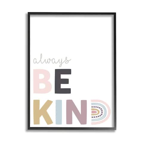 Stupell Industries Always Be Kind Phrase Playful Rainbow Typography Framed Wall Art