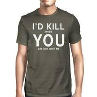 I'd Kill You Men's Dark Grey T-shirt Creative Gift Idea Anniversary