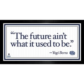 "Yogi Berra Framed 4x8 Quote - ""The future ain't what it used to be"""