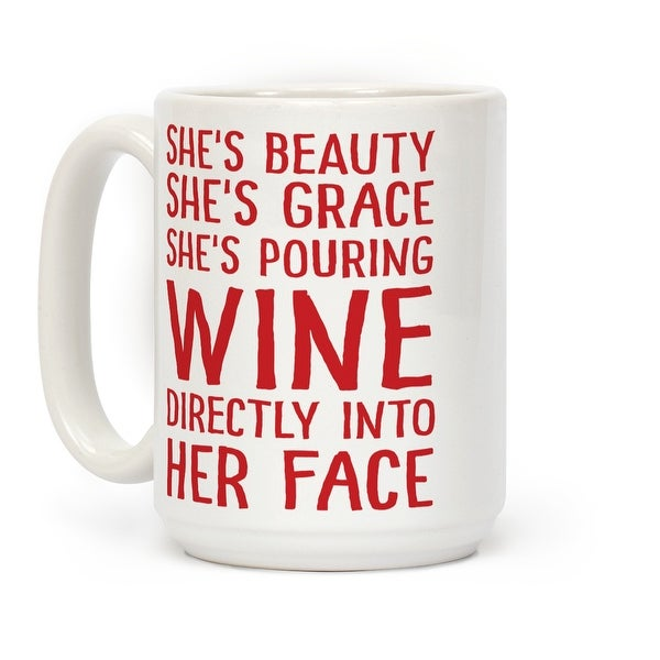 5de3b155 Shop LookHUMAN She's Beauty She's Grace She's Pouring Wine Directly Into  Her Face White 15 Ounce Ceramic Coffee Mug - Free Shipping On Orders Over  $45 ...