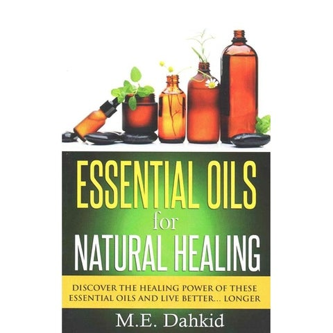Essential Oils for Natural Healing - M. E. Dahkid