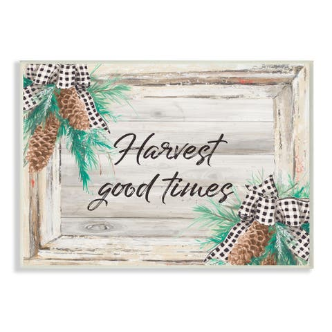 Stupell Industries Harvest Good Times Phrase Rustic Pinecone Accents Wood Wall Art
