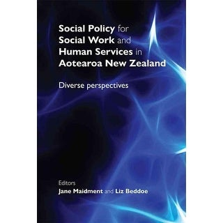 Social Policy for Social Work and Human Services in Aotearoa New Zealand - Jane Maidment, Liz Beddoe