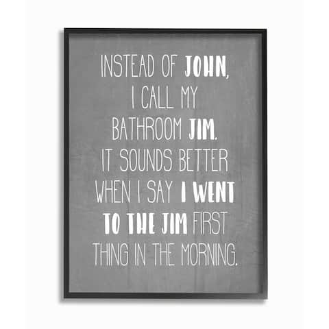 Stupell Industries Call the Bathroom Jim not John Quote Workout Humor Framed Wall Art - White