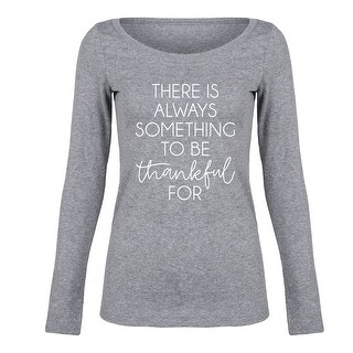 There Is Always Something To Be Thankful For - Ladies Long Sleeve Tee